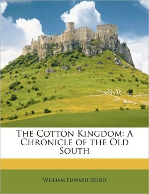 The Cotton Kingdom: A Chronicle of the Old South - William Edward Dodd