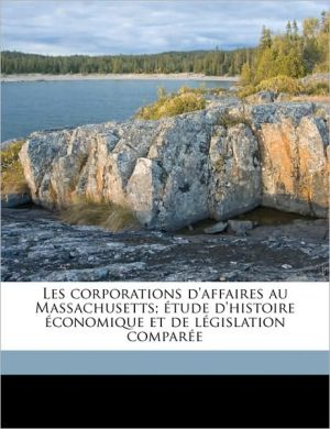 Les corporations d'affaires au Massachusetts; tude d'histoire conomique et de l gislation compar e - William E. 1883-1958 Rappard