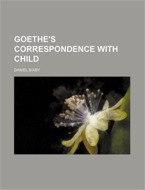 Goethe's Correspondence With Child - Daniel Bixby