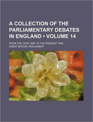 A collection of the parliamentary debates in England (Volume 14); from the year 1668 to the present time