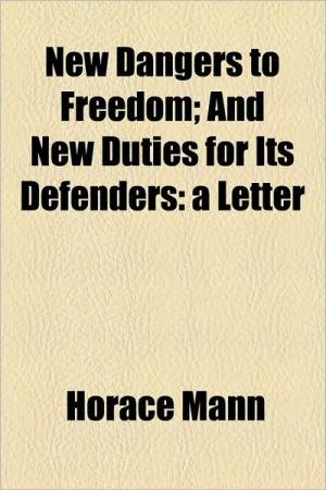 New Dangers To Freedom; And New Duties For Its Defenders - Horace Mann