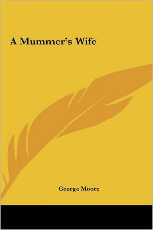 A Mummer's Wife - George Moore