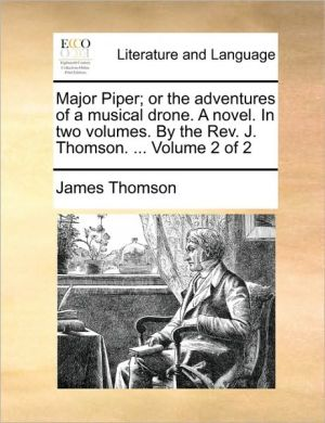 Major Piper; or the adventures of a musical drone. A novel. In two volumes. By the Rev. J. Thomson. . Volume 2 of 2 - James Thomson