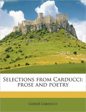 Selections from Carducci; prose and poetry - Giosu Carducci