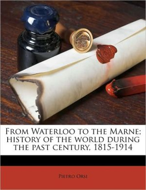From Waterloo to the Marne; history of the world during the past century, 1815-1914