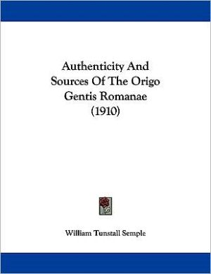 Authenticity And Sources Of The Origo Gentis Romanae (1910) - William Tunstall Semple