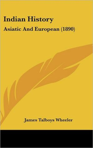 Indian History: Asiatic and European (1890)