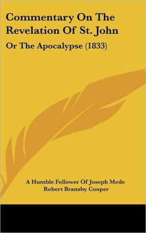 Commentary On The Revelation Of St. John - A Humble Follower Of Joseph Mede, Robert Bransby Cooper