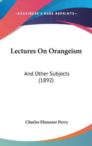 Lectures On Orangeism - Charles Ebenezer Perry