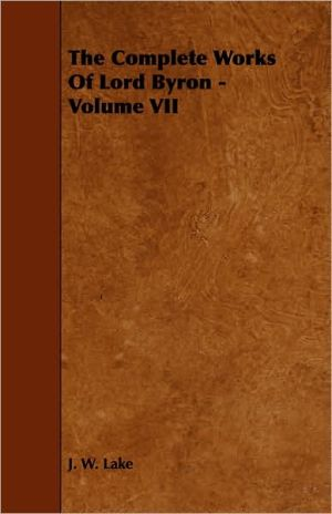 The Complete Works of Lord Byron - Volume VII - J.W. Lake
