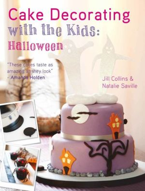 Cake Decorating with the Kids - Halloween: A fun & spooky cake decorating project - Natalie Saville, Jill Collins