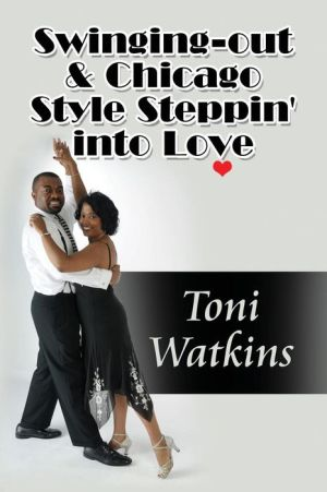 Swinging-Out & Chicago Style Steppin' Into Love - Toni Watkins