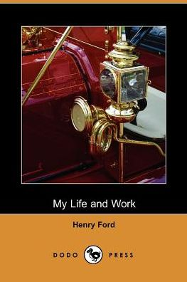 My Life and Work - Ford Henry Ford, Memoir by Samuel Crowther