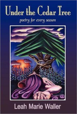 Under The Cedar Tree; poetry for every season - Leah Marie Waller, 1st World Library (Editor), 1stworld Library (Editor)