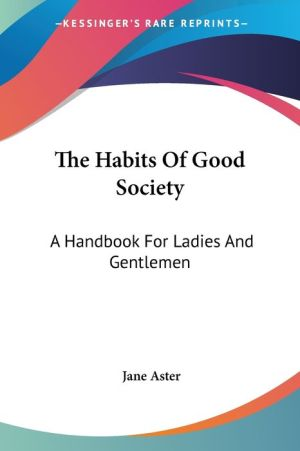 Habits of Good Society: A Handbook for Ladies and Gentlemen