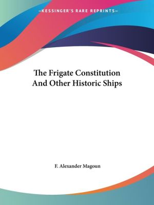Frigate Constitution and Other Historic Ships - F. Alexander Magoun