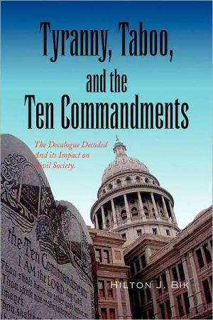 Tyranny, Taboo, and the Ten Commandments: The Decalogue Decoded and its Impact on Civil Society