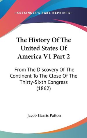 The History of the United States of America V1 Part: From the Discovery of the Continent to the Close of the Thirty-Sixth Congress (1862)