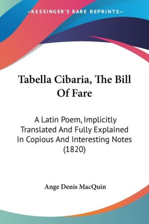 Tabella Cibaria, the Bill of Fare: A Latin Poem, Implicitly Translated and Fully Explained in Copious and Interesting Notes (1820) - Ange Denis Macquin