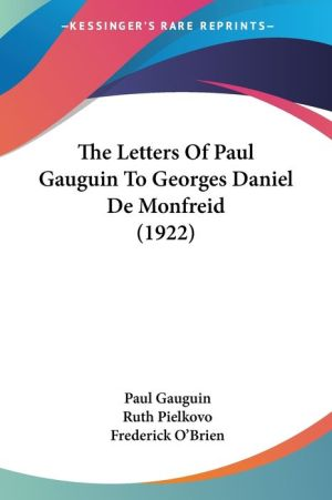The Letters of Paul Gauguin to Georges Daniel de Monfreid (1922) - Paul Gauguin, Ruth Pielkovo (Translator), Foreword by Frederick O'Brien