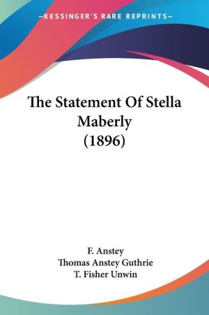 The Statement of Stella Maberly (1896) - F. Anstey, Thomas Anstey Guthrie, Foreword by T. Fisher Unwin