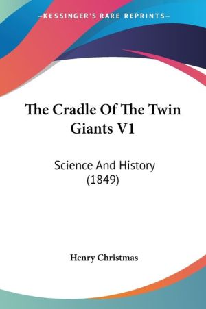 The Cradle of the Twin Giants V1: Science and History (1849)