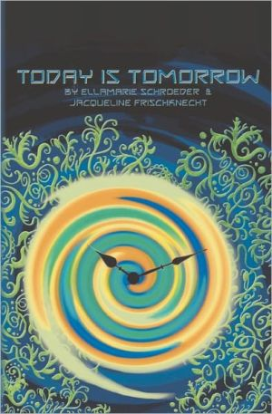 Today Is Tomorrow: A Kaleidoscope Adventure - Ellamarie Schroeder, With Jacqueline Frischknecht