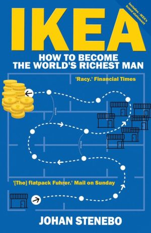 The Truth about IKEA: The Secret Success of the World's most Popular Furniture Brand - Johan Stenebo
