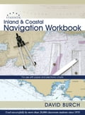 Inland and Coastal Navigation Workbook: For Use with Paper and Electronic Charts - Burch, David