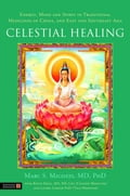 Celestial Healing: Energy, Mind and Spirit in Traditional Medicines of China, and East and Southeast Asia - Micozzi, Marc