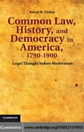 Common Law, History, and Democracy in America, 1790-1900 - Parker, Kunal M.