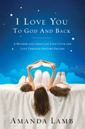 I Love You to God and Back - Amanda Lamb