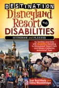 Destination Disneyland Resort with Disabilities - Edna Wooldridge, Sue Buchholz
