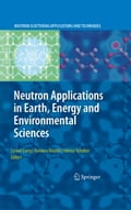 Neutron Applications in Earth, Energy and Environmental Sciences - Helmut Schober, Liyuan Liang, Romano Rinaldi
