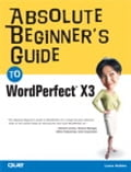 Absolute Beginner's Guide to WordPerfect X3 - Ernest Adams