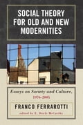 Social Theory for Old and New Modernities - Ferrarotti