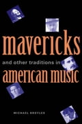 Mavericks and Other Traditions in American Music - Michael Broyles