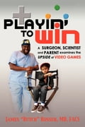 Playin' to Win - James Butch Rosser, MD, FACS