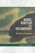 Muriel Rukeyser and Documentary: The Poetics of Connection - Catherine Gander