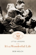 52 Little Lessons from It's a Wonderful Life - Bob Welch