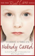 Nobody Cared: An Evil Predator, A Vulnerable Girl Who Fought Back - Terrie O'Brian
