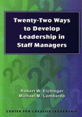 Twenty-Two Ways to Develop Leadership in Staff Managers - Eichinger, Robert W.
