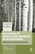 Valuation of Regulating Services of Ecosystems: Methodology and Applications - Michael D. Wood, Pushpam Kumar