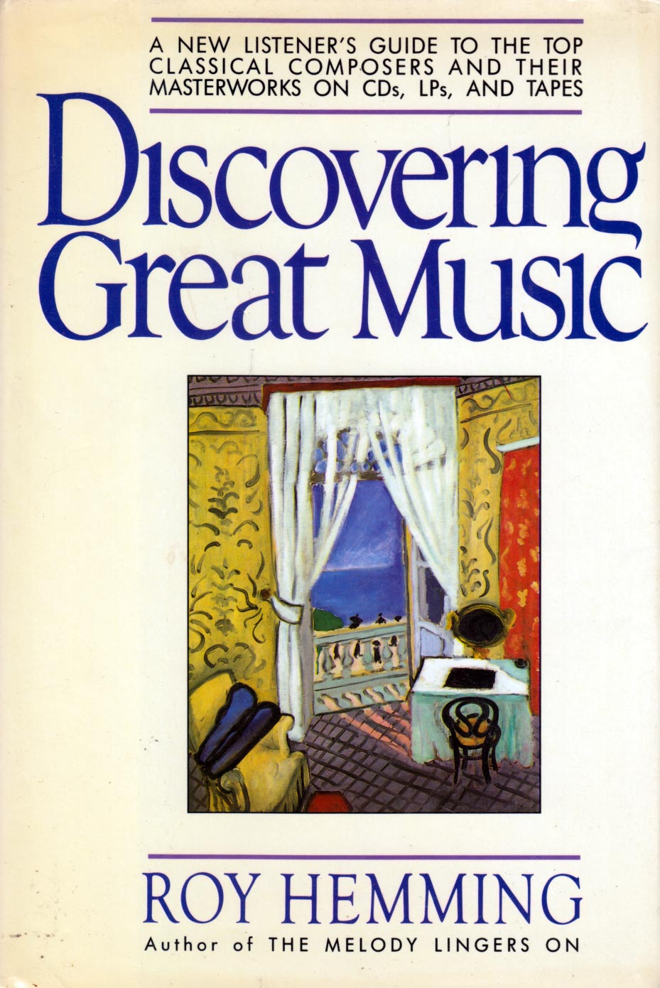Discovering Great Music: A New Listener's Guide to the Top Classical Composers and Their Masterworks - Hemming, Roy