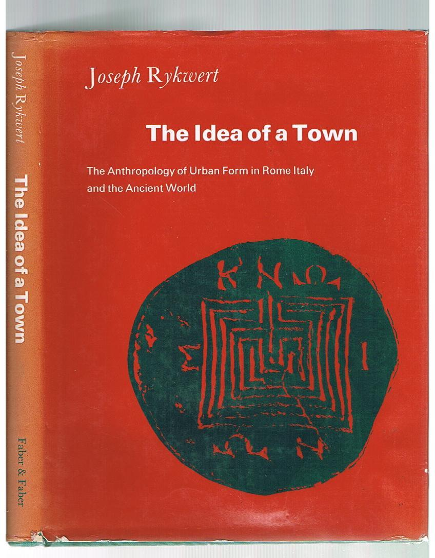 The Idea of a Town: Anthropology of Urban Form in Rome, Italy and the Ancient World - Rykwert, Joseph