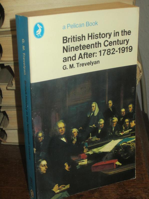 British History in the Nineteenth Century and After. 1782 - 1919., - Trevelyan, George Macaulay