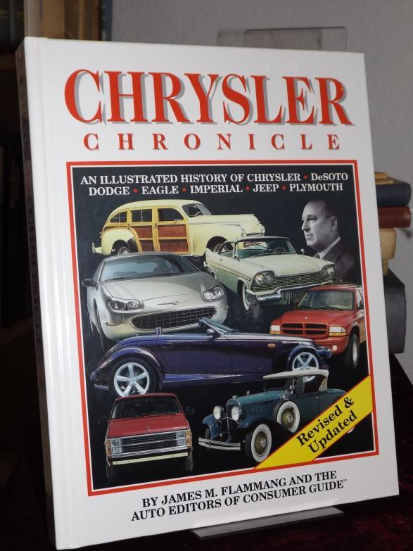 Chrysler Chronicle. An Illustrated History of Chrysler - DeSoto - Dodge - Eagle - Imperial - Jeep - Plymouth. - James, Flammang