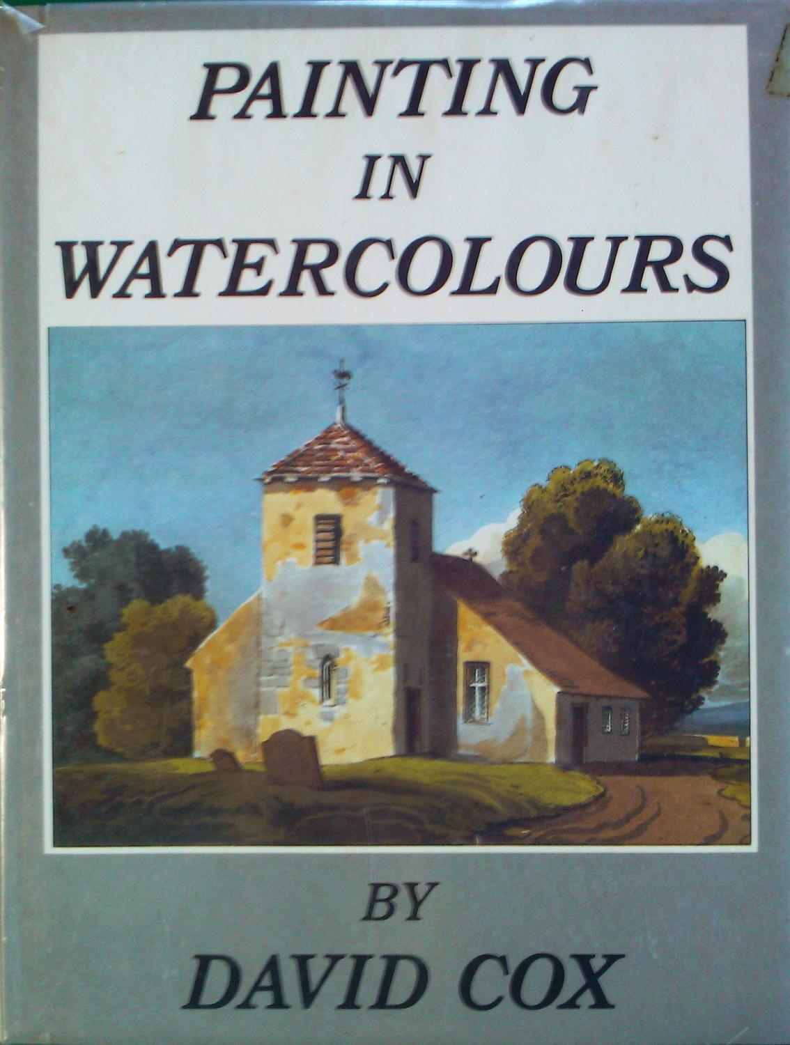 Painting In Watercolours. A Series of Progressive Lessons in the Art of Landscape Painting in Watercolours. - David Cox
