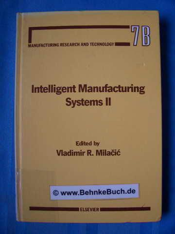 Intelligent manufacturing systems II., Chapters based on papers presented at the Second International Summer Seminar on Intelligent Manufacturing Systems : Dubrovnik, Yugoslavia, August 24-29, 1987. - Milacic, Vladimir R. [Hrsg.].