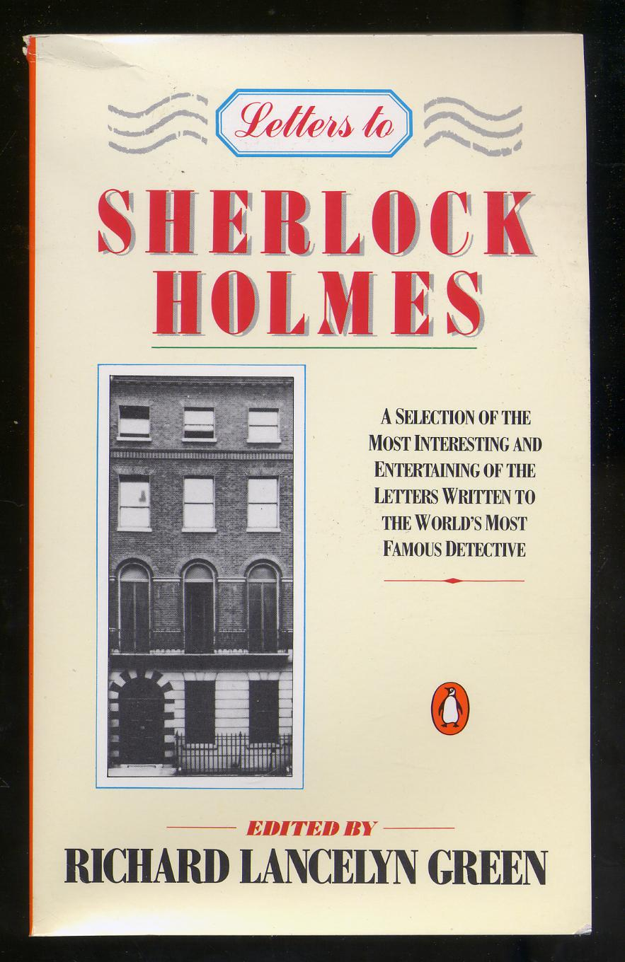 Letters to Sherlock Holmes: A Selection of the Most Interesting and Entertaining of the Letters Written to the World's Most Famous Detective - HOLMES, Sherlock) GREEN, Richard Lancelyn